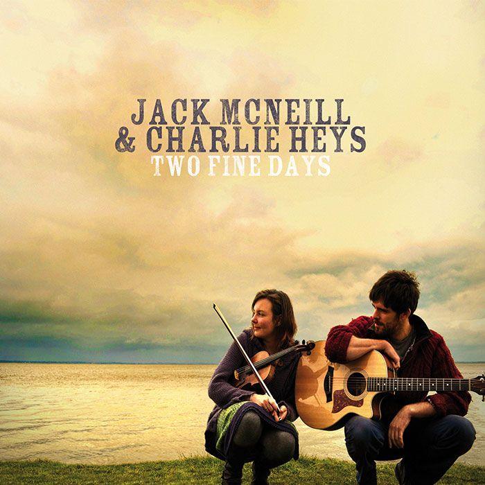 JACK McNEILL & CHARLIE HEYS – TWO FINE DAYS