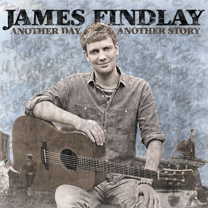 JAMES FINDLAY – ANOTHER DAY ANOTHER STORY