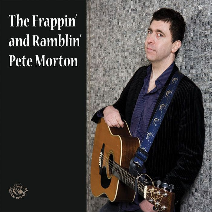 PETE MORTON – THE FRAPPIN' AND RAMBLIN' PETE MORTON