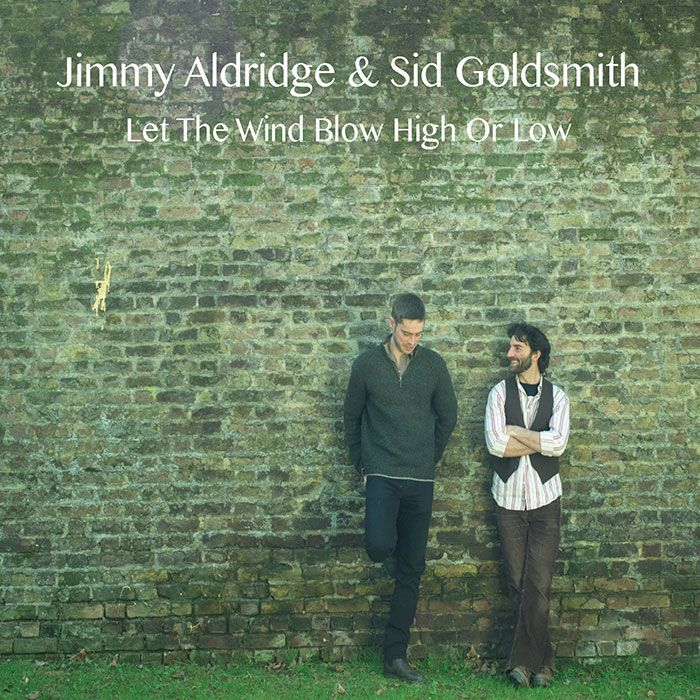 JIMMY ALDRIDGE & SID GOLDSMITH – LET THE WIND BLOW HIGH OR LOW