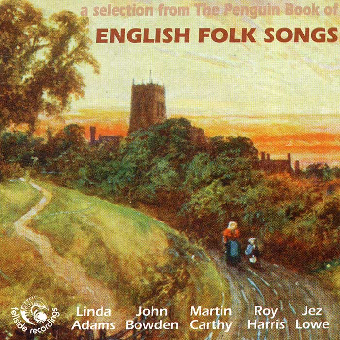 LINDA ADAMS, JOHN BOWDEN, MARTIN CARTHY, ROY HARRIS, JEZ LOWE – A SELECTION FROM THE PENGUIN BOOK OF ENGLISH FOLK SONGS