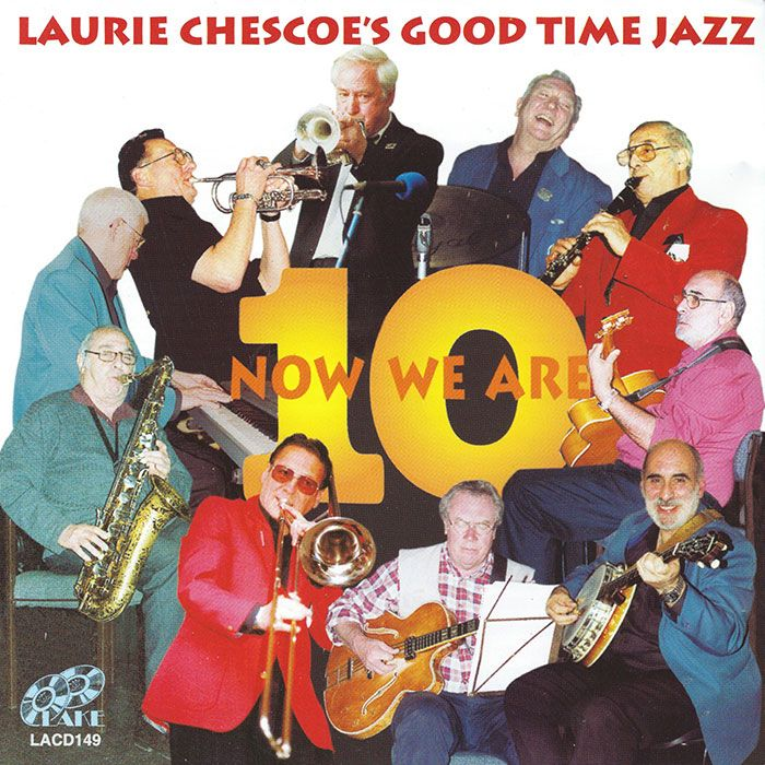 LAURIE CHESCOE'S GOOD TIME JAZZ – NOW WE ARE TEN