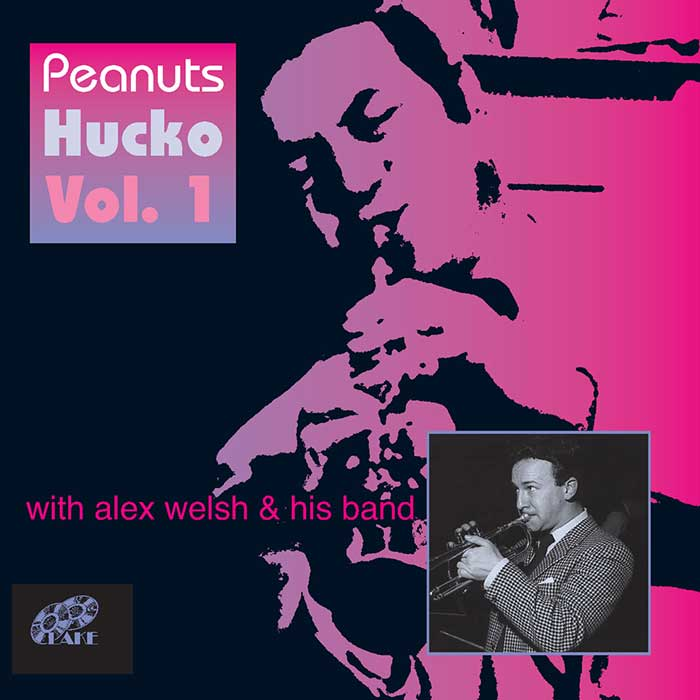 PEANUTS HUCKO WITH ALEX WELSH & HIS BAND – PEANUTS HUCKO WITH ALEX WELSH & HIS BAND – VOL. 1