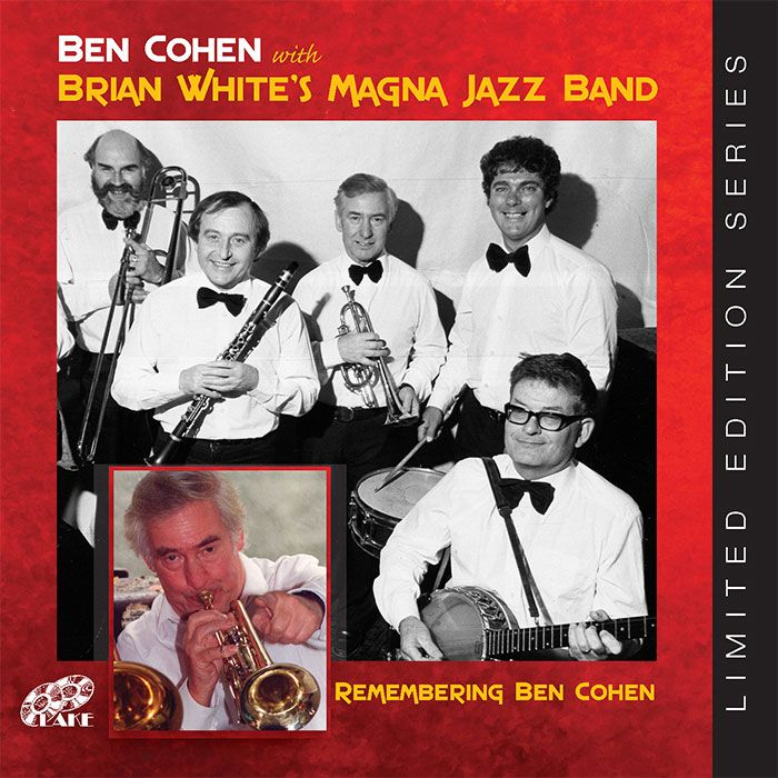 BEN COHEN With BRIAN WHITE'S MAGNA JAZZ BAND – REMEMBERING BEN COHEN