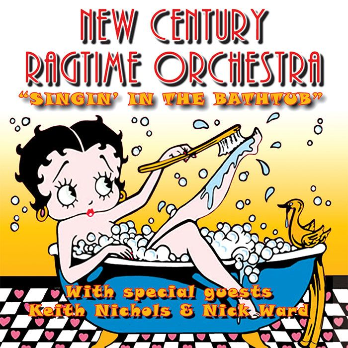 THE NEW CENTURY RAGTIME ORCHESTRA – SINGIN' IN THE BATHTUB