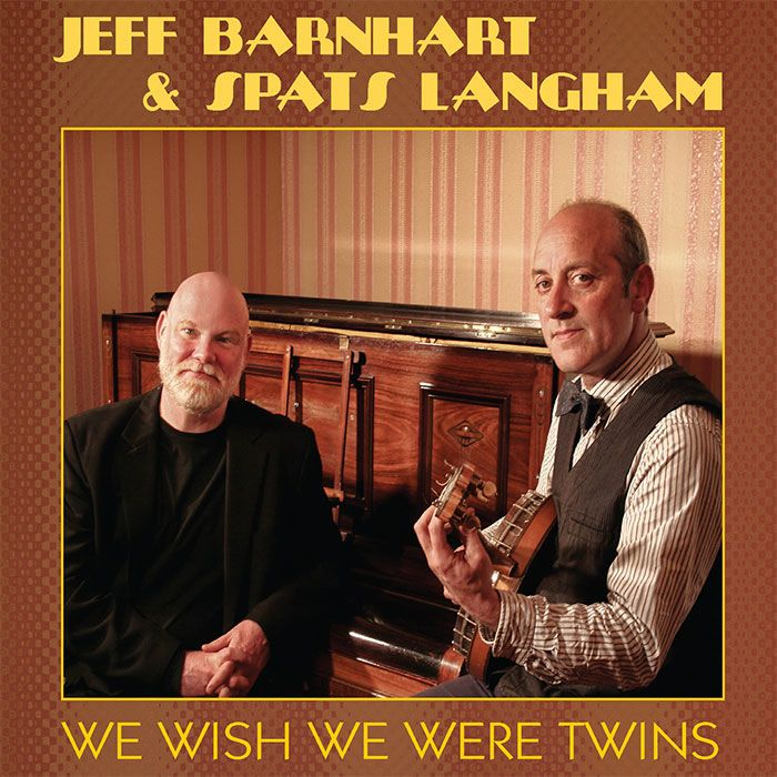 JEFF BARNHART & SPATS LANGHAM – WE WISH WE WERE TWINS