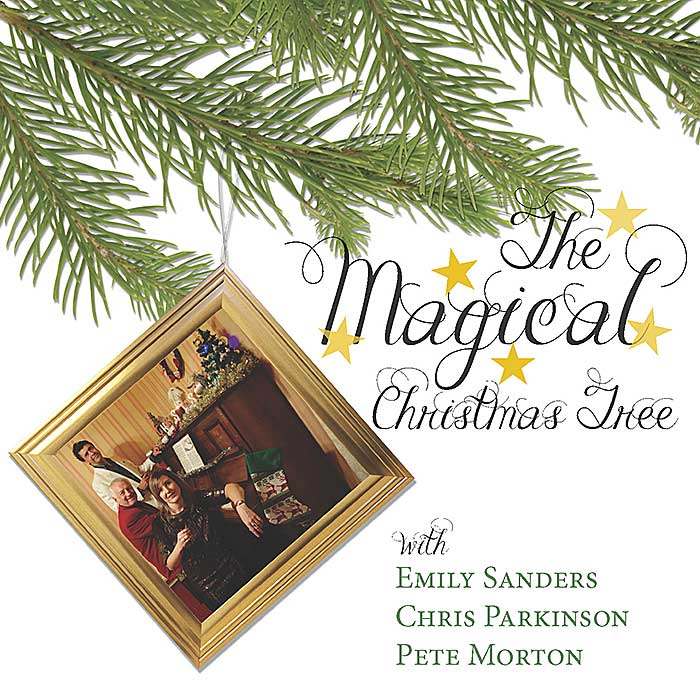 THE MAGICAL CHRISTMAS TREE – EMILY SANDERS, CHRIS PARKINSON & PETE MORTON